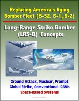 Cover for 'Replacing America's Aging Bomber Fleet (B-52, B-1, B-2): Long-Range Strike Bomber (LRS-B) Concepts, Ground Attack, Nuclear, Prompt Global Strike, Conventional ICBMs, Space-Based Systems'