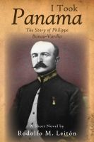 Cover for 'I Took Panama: The Story of Philippe Bunau-Varilla'