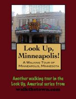 Cover for 'Look Up, Minneapolis! A Walking Tour of Minneapolis, Minnesota'
