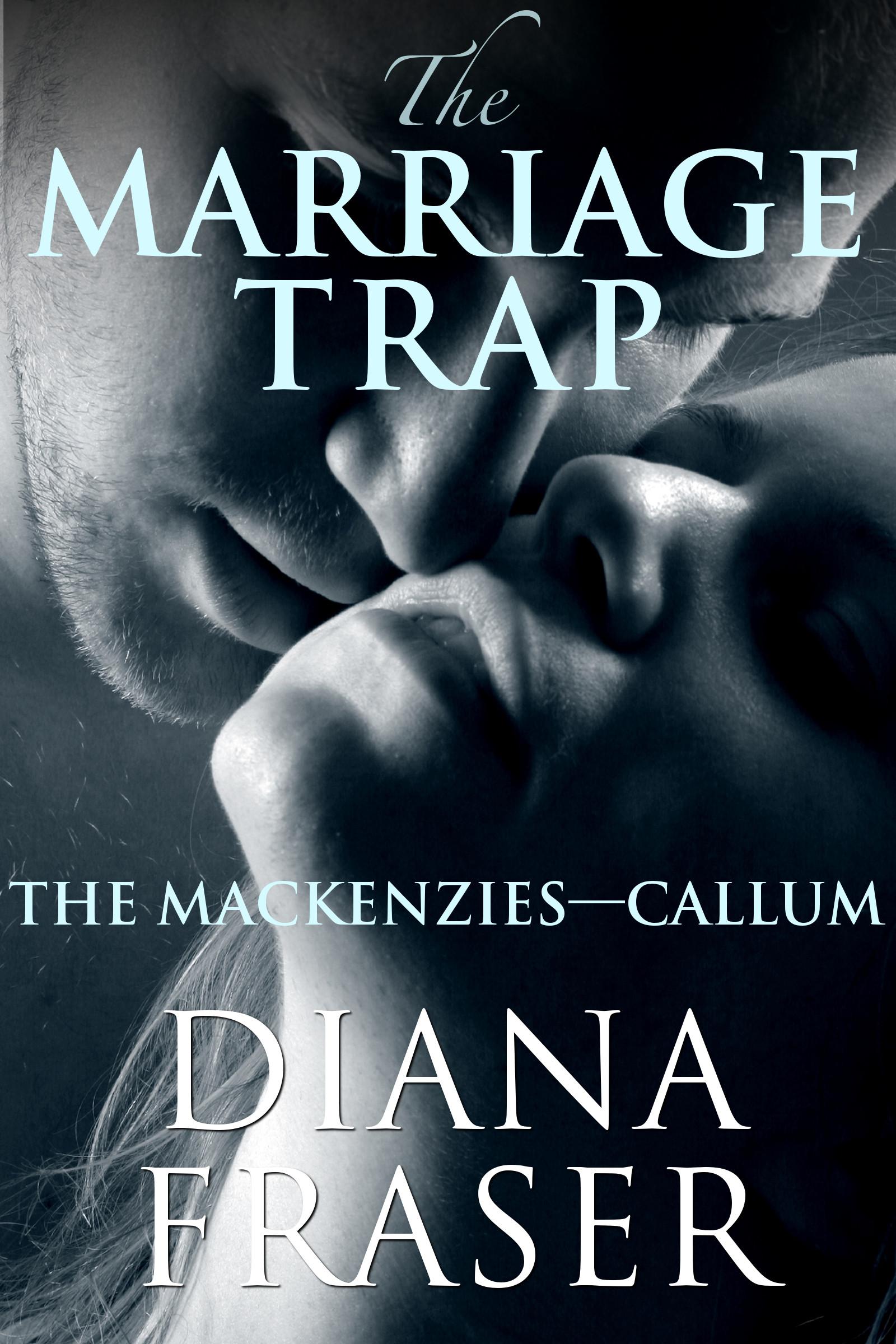 Diana Fraser - The Marriage Trap (The Mackenzies—Callum)
