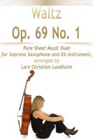 Cover for 'Waltz Op. 69 No. 1 Pure Sheet Music Duet for Soprano Saxophone and Eb Instrument, Arranged by Lars Christian Lundholm'