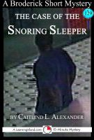 Cover for 'The Case of the Snoring Sleeper: A 15-Minute Brodericks Mystery'