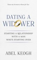 Cover for 'Dating a Widower: Starting a Relationship with a Man Who's Starting Over'