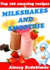 Top 100 Amazing Recipes Milkshakes and Smoothie by Alexey Evdokimov