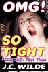 OMG! So Tight! - The Ultimate Collection of Forbidden First Times by J.C. Wilde