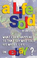 Cover for 'A Life Sold - What ever happened to that guy who sold his whole life on eBay?'
