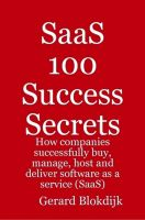 Cover for 'SaaS 100 Success Secrets: How companies successfully buy, manage, host and deliver software as a service (SaaS)'
