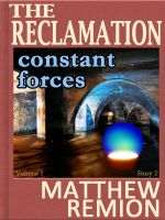 Cover for 'Constant Forces - The Reclamation Story 2'