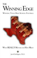 Cover for 'The Winning Edge: Winning Texas High School Football, What Really Matters and How Much'