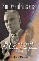Cover for 'Shadow and Substance: My Time with Charlie Chaplin'