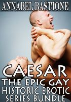Cover for 'CAESAR: The Epic Gay Erotic Historic Series Bundle'