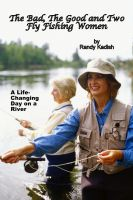 Cover for 'The Bad, The Good and Two Fly Fishing Women, and a Life-Changing Day on a River'