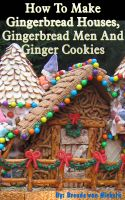 Cover for 'Recipes For Gingerbread Houses, Gingerbread Men And Ginger Cookies'