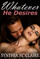Synthia St. Claire - Whatever He Desires (In the Arms of the Billionaire)