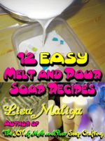 Cover for '12 Easy Melt and Pour Soap Recipes'