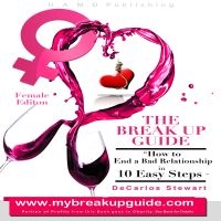 Cover for 'The Break Up Guide Woman Edition - How to End A Bad Relationship in 10 Easy Steps'