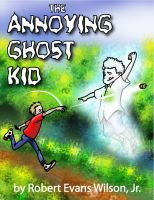 Cover for 'The Annoying Ghost Kid'