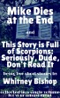 Mike Dies at the End / This Story is Full of Scorpions: Seriously, Dude, Don't Read It by Whitney Bishop