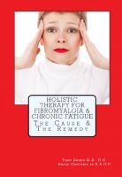 Cover for 'Holistic Therapy For Fibromyalgia & Chronic Fatigue The Cause & The Remedy'