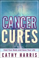 Cover for 'Cancer Cures: Heal Your Body and Save Your Life'