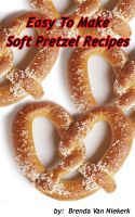 Cover for 'Easy To Make Soft Pretzel Recipes'