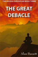 Cover for 'The Great Debacle: Book Three of the Ashoka Chronicles'