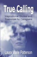 Cover for 'True Calling - Inspirational Stories and Resources for Caregiviers'