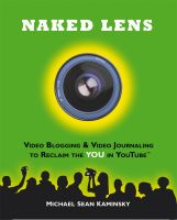 Cover for 'Naked Lens: Video Blogging & Video Journaling to Reclaim the YOU in YouTube - How to Use a Video Blog or Video Diary to Increase Self Expression, Enhance Creativity, and Join the Video Regeneration'