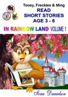 Tooey, Freckles & Ming Read Short Stories Age 3-6 In Rainbow Land Volume 1