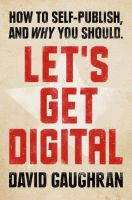 Cover for 'Let's Get Digital: How To Self-Publish, And Why You Should'