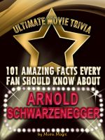Cover for '101 Amazing Facts Every Fan Should Know about  Arnold Schwarzenegger'
