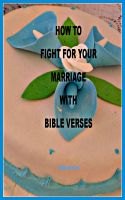 Cover for 'How to Fight for your Marriage with Bible Verses'