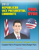 Cover for '2012 Republican Vice Presidential Candidate Paul Ryan: Issue Statements, Speeches, Thoughts and Policies, Complete Path to Prosperity Federal Budget Plans with Proposed Changes to Medicare and Taxes'