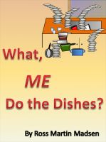 Cover for 'What, Me Do The Dishes?'