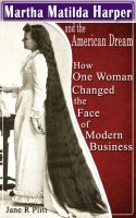 Cover for 'Martha Matilda Harper and the American Dream...How One Woman Changed the Face of Modern Business'