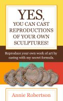 Cover for 'Yes, You Can Cast Reproductions of Your Own Sculptures'