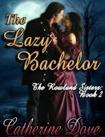Cover for 'The Rowland Sisters Trilogy Book 2: The Lazy Bachelor'