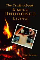 Cover for 'The Truth About Simple Unhooked Living'