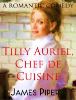 Cover for 'Tilly Auriel, Chef de Cuisine (A Romantic Comedy)'