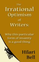 Cover for 'The Irrational Optimism of Writers: Why this particular form of insanity is a good thing'
