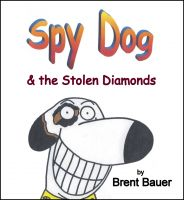 Cover for 'Spy Dog & the Stolen Diamonds (Children's Picture Book)'