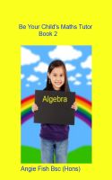 Cover for 'Be Your Child's Maths Tutor Book 2 - Algebra'