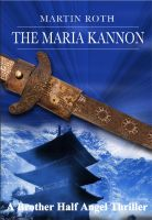 Cover for 'The Maria Kannon (A Brother Half Angel Thriller)'