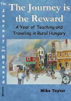 Cover for 'The Journey Is The Reward: A Year of Teaching and Traveling in Rural Hungary'