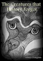 Cover for 'The Creatures that History Forgot'