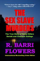 Cover for 'The Sex Slave Murders: The True Story of Serial Killers Gerald and Charlene Gallego'