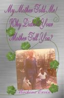 Cover for 'My Mother told Me! Why Didn't Your Mother Tell You?'