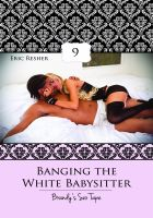 Cover for 'Banging The White Babysitter 9: Brandy's Sex Tape'