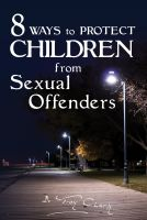 Cover for '8 Ways To PROTECT CHILDREN From Sexual Offenders'