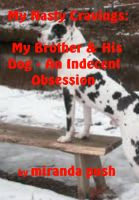 Cover for 'My Nasty Cravings: My Brother and his Dog - An Indecent Obsession'